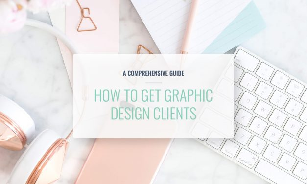 HOW TO GET GRAPHIC DESIGN CLIENTS: A COMPREHENSIVE GUIDE